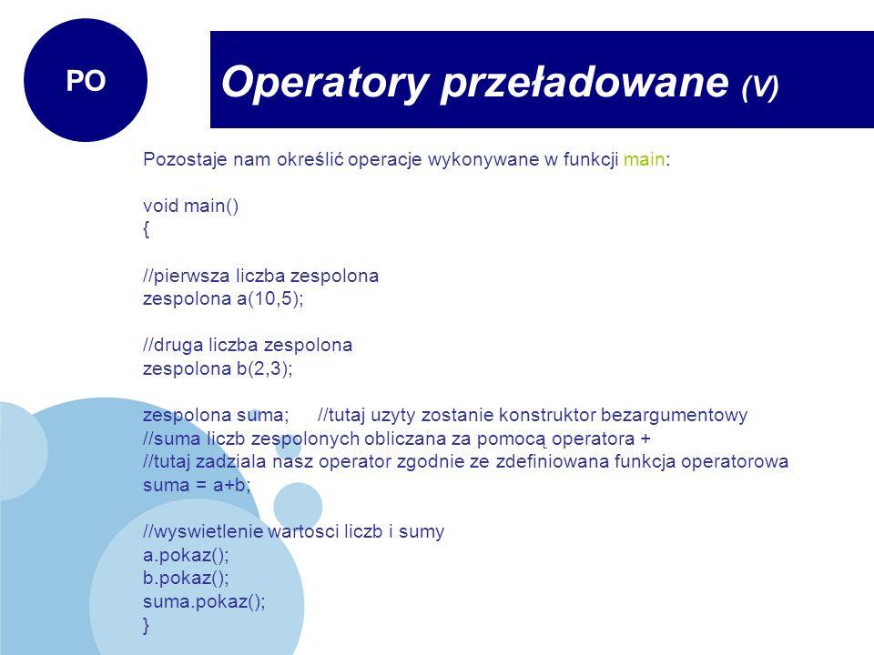 Kilka zasad dotyczących operatorów: Przeładowywać można tylko i wyłącznie operatory wbudowane tzn.