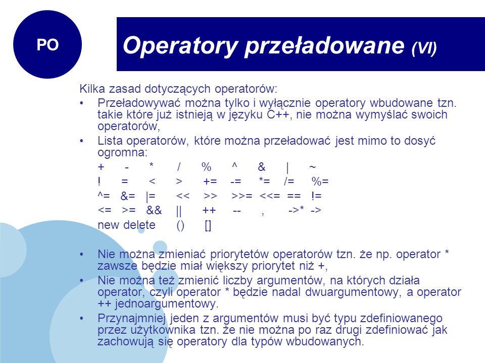 Kilka zasad dotyczących operatorów: Przeładowywać można tylko i wyłącznie operatory wbudowane tzn. takie które już istnieją w języku C++, nie można wy