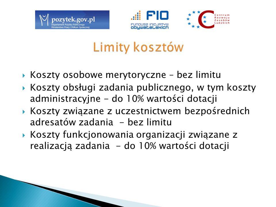 Koszty osobowe merytoryczne – bez limitu Koszty obsługi zadania publicznego, w tym koszty administracyjne - do 10% wartości dotacji Koszty związane z