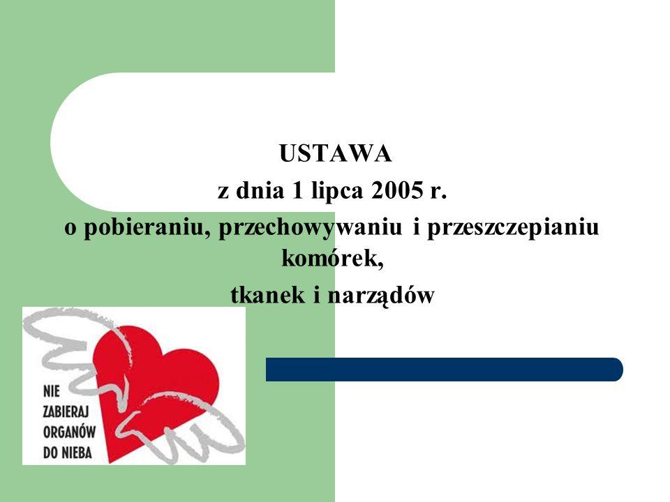 USTAWA z dnia 1 lipca 2005 r. o pobieraniu, przechowywaniu i przeszczepianiu komórek, tkanek i narządów