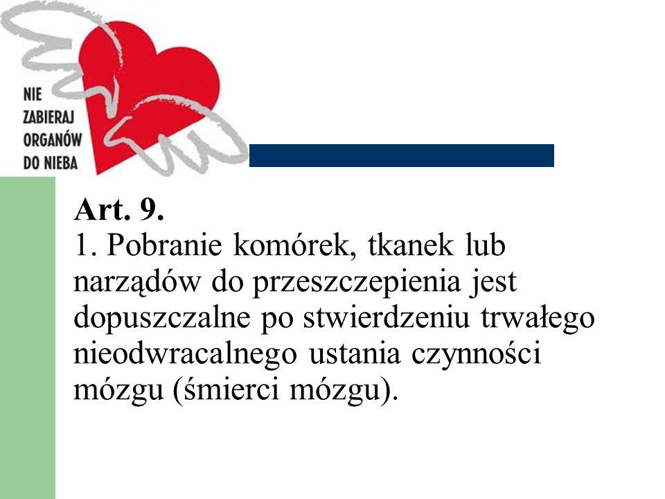 Art. 9. 1. Pobranie komórek, tkanek lub narządów do przeszczepienia jest dopuszczalne po stwierdzeniu trwałego nieodwracalnego ustania czynności mózgu