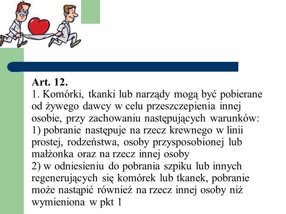 Art. 12. 1. Komórki, tkanki lub narządy mogą być pobierane od żywego dawcy w celu przeszczepienia innej osobie, przy zachowaniu następujących warunków