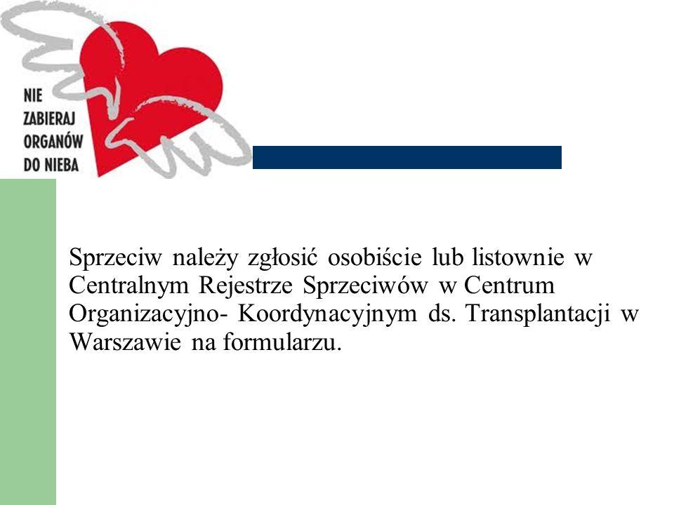 Sprzeciw należy zgłosić osobiście lub listownie w Centralnym Rejestrze Sprzeciwów w Centrum Organizacyjno- Koordynacyjnym ds. Transplantacji w Warszaw