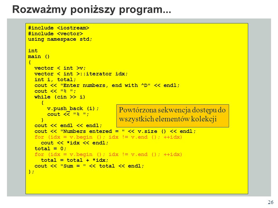 26 Rozważmy poniższy program... #include using namespace std; int main () { vector v; vector ::iterator idx; int i, total; cout <<