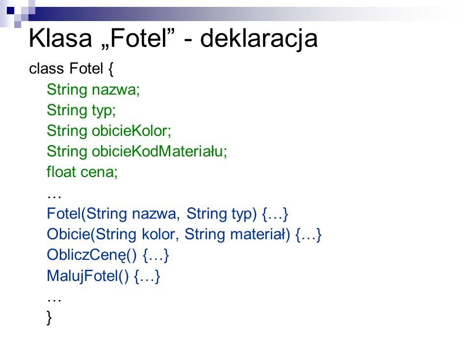 Klasa Fotel - deklaracja class Fotel { String nazwa; String typ; String obicieKolor; String obicieKodMateriału; float cena; … Fotel(String nazwa, Stri
