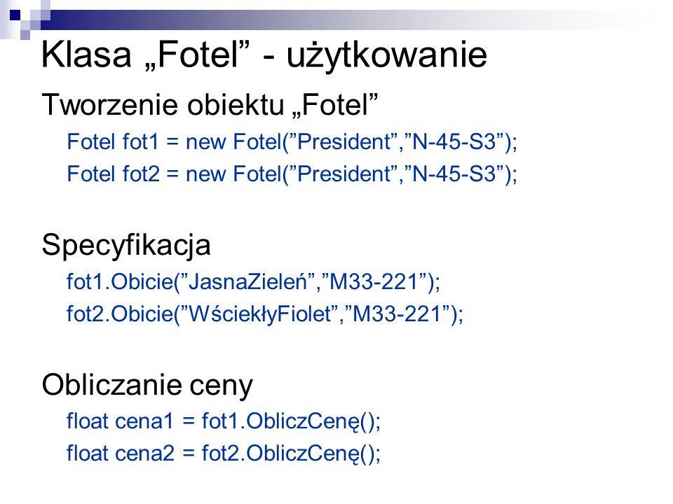 Klasa Fotel - użytkowanie Tworzenie obiektu Fotel Fotel fot1 = new Fotel(President,N-45-S3); Fotel fot2 = new Fotel(President,N-45-S3); Specyfikacja f