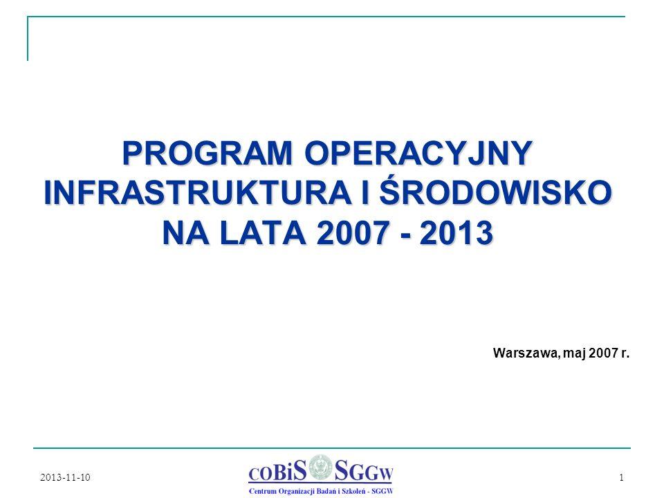 2013-11-10 1 PROGRAM OPERACYJNY INFRASTRUKTURA I ŚRODOWISKO NA LATA 2007 - 2013 Warszawa, maj 2007 r.