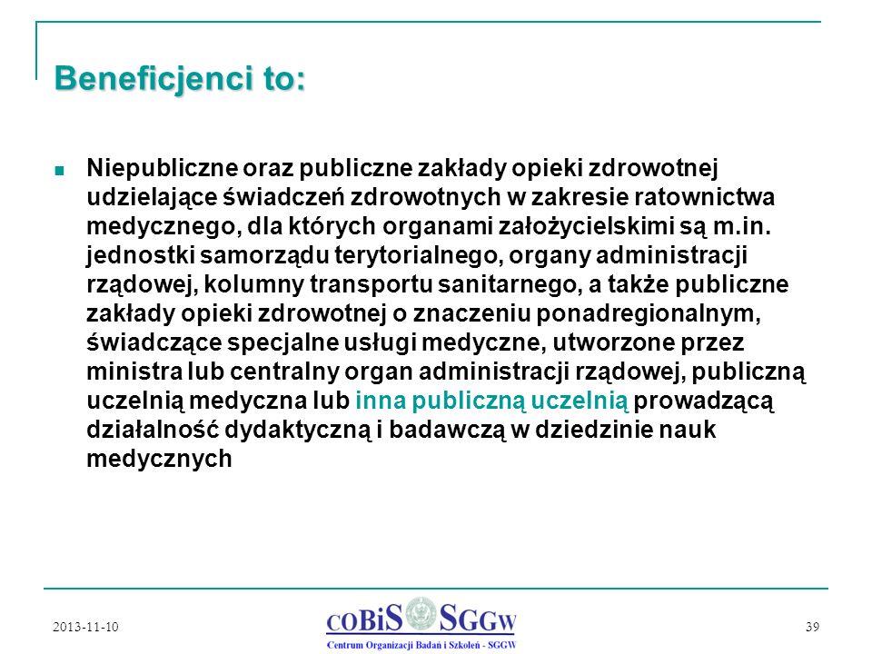 2013-11-10 39 Beneficjenci to: Niepubliczne oraz publiczne zakłady opieki zdrowotnej udzielające świadczeń zdrowotnych w zakresie ratownictwa medycznego, dla których organami założycielskimi są m.in.