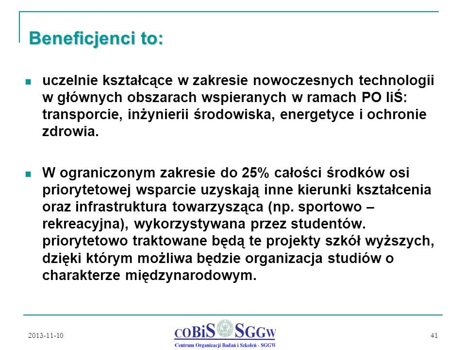 2013-11-10 41 Beneficjenci to: uczelnie kształcące w zakresie nowoczesnych technologii w głównych obszarach wspieranych w ramach PO IiŚ: transporcie, inżynierii środowiska, energetyce i ochronie zdrowia.