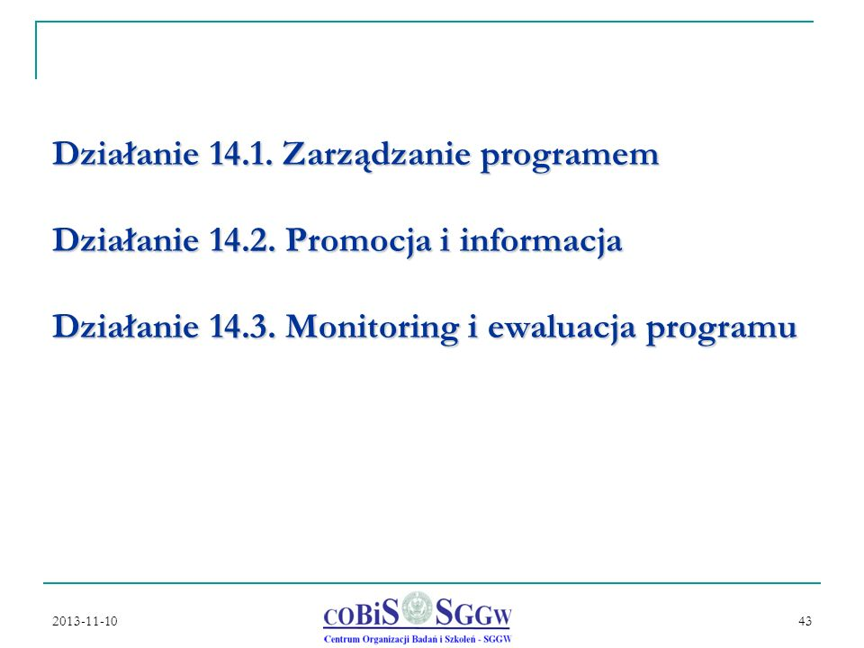 2013-11-10 43 Działanie 14.1.Zarządzanie programem Działanie 14.2.