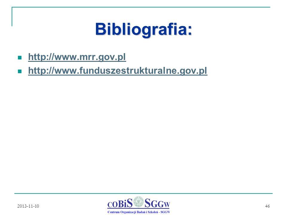 2013-11-10 46 Bibliografia: http://www.mrr.gov.pl http://www.funduszestrukturalne.gov.pl
