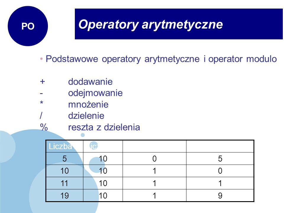 Operatory arytmetyczne PO Podstawowe operatory arytmetyczne i operator modulo + dodawanie - odejmowanie * mnożenie / dzielenie % reszta z dzielenia Li