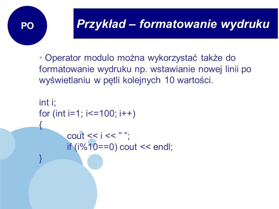 Przykład – formatowanie wydruku PO Operator modulo można wykorzystać także do formatowanie wydruku np. wstawianie nowej linii po wyświetlaniu w pętli