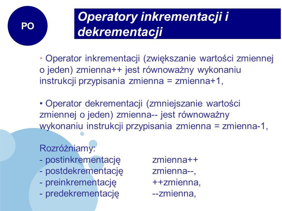 Operatory inkrementacji i dekrementacji PO Operator inkrementacji (zwiększanie wartości zmiennej o jeden) zmienna++ jest równoważny wykonaniu instrukc