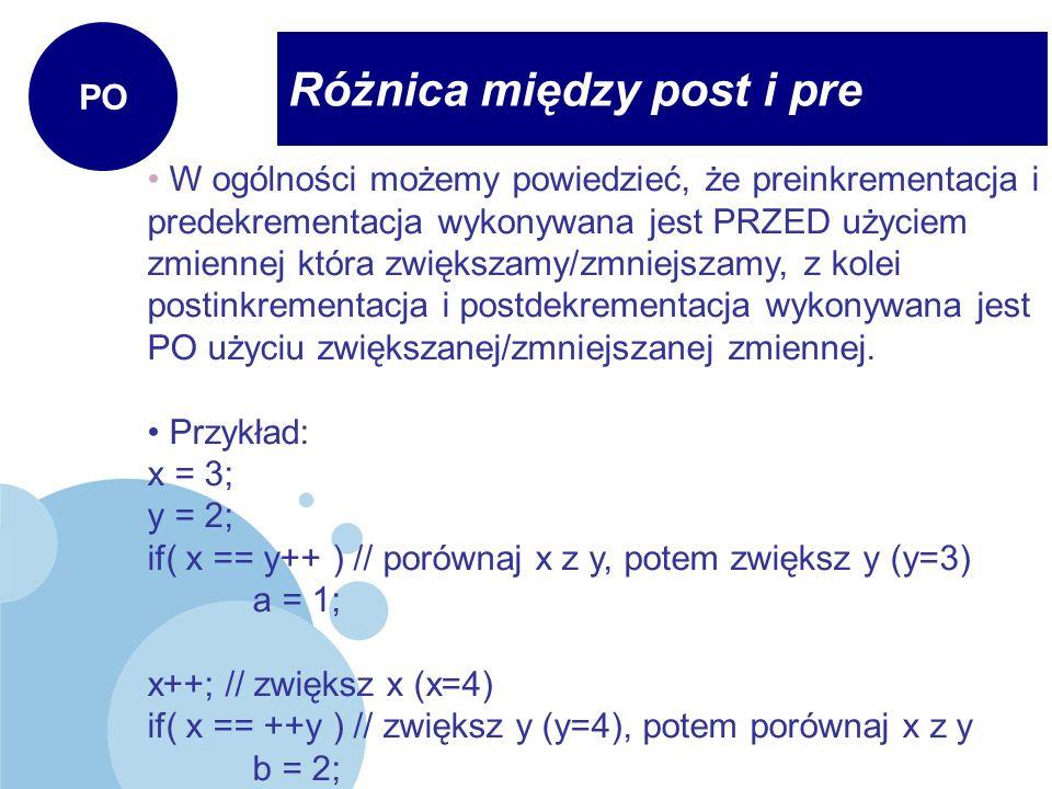 Różnica między post i pre PO W ogólności możemy powiedzieć, że preinkrementacja i predekrementacja wykonywana jest PRZED użyciem zmiennej która zwięks