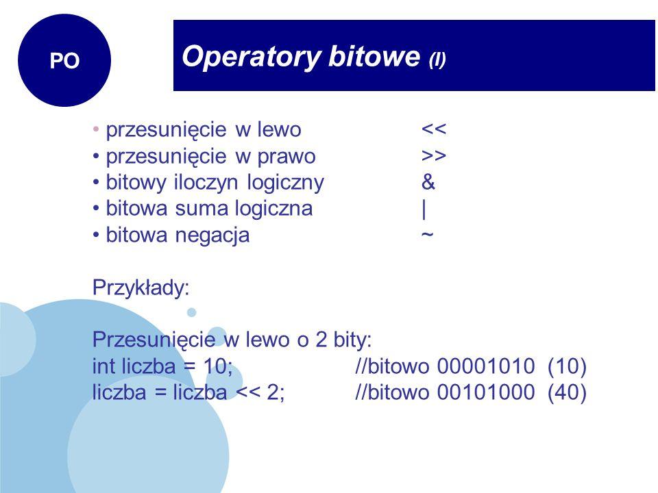 Operatory bitowe (I) PO przesunięcie w lewo<< przesunięcie w prawo>> bitowy iloczyn logiczny& bitowa suma logiczna| bitowa negacja ~ Przykłady: Przesu