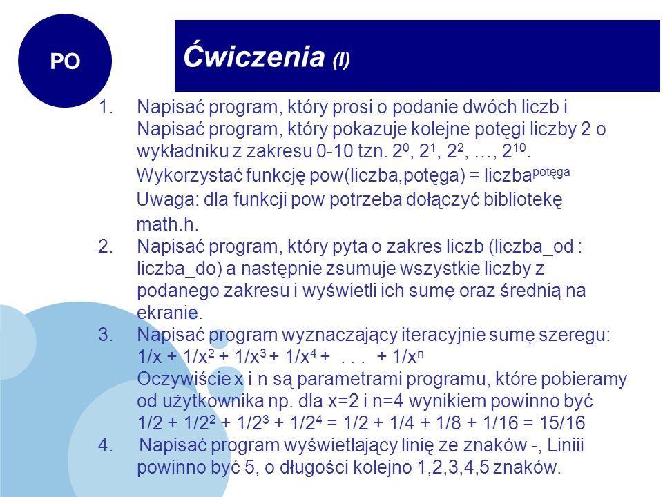Ćwiczenia (I) PO 1.Napisać program, który prosi o podanie dwóch liczb i Napisać program, który pokazuje kolejne potęgi liczby 2 o wykładniku z zakresu
