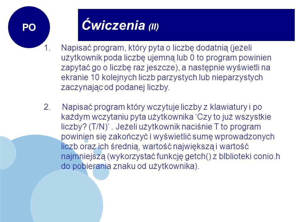 Ćwiczenia (II) PO 1.Napisać program, który pyta o liczbę dodatnią (jeżeli użytkownik poda liczbę ujemną lub 0 to program powinien zapytać go o liczbę