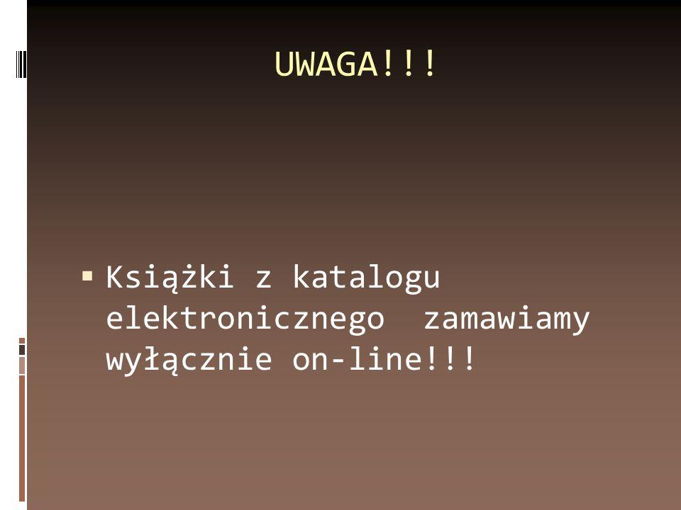 UWAGA!!! Książki z katalogu elektronicznego zamawiamy wyłącznie on-line!!!