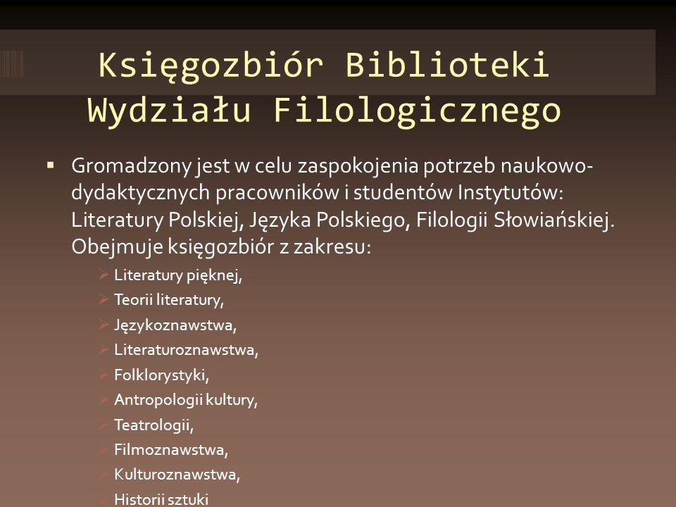 Księgozbiór Biblioteki Wydziału Filologicznego Gromadzony jest w celu zaspokojenia potrzeb naukowo- dydaktycznych pracowników i studentów Instytutów: Literatury Polskiej, Języka Polskiego, Filologii Słowiańskiej.