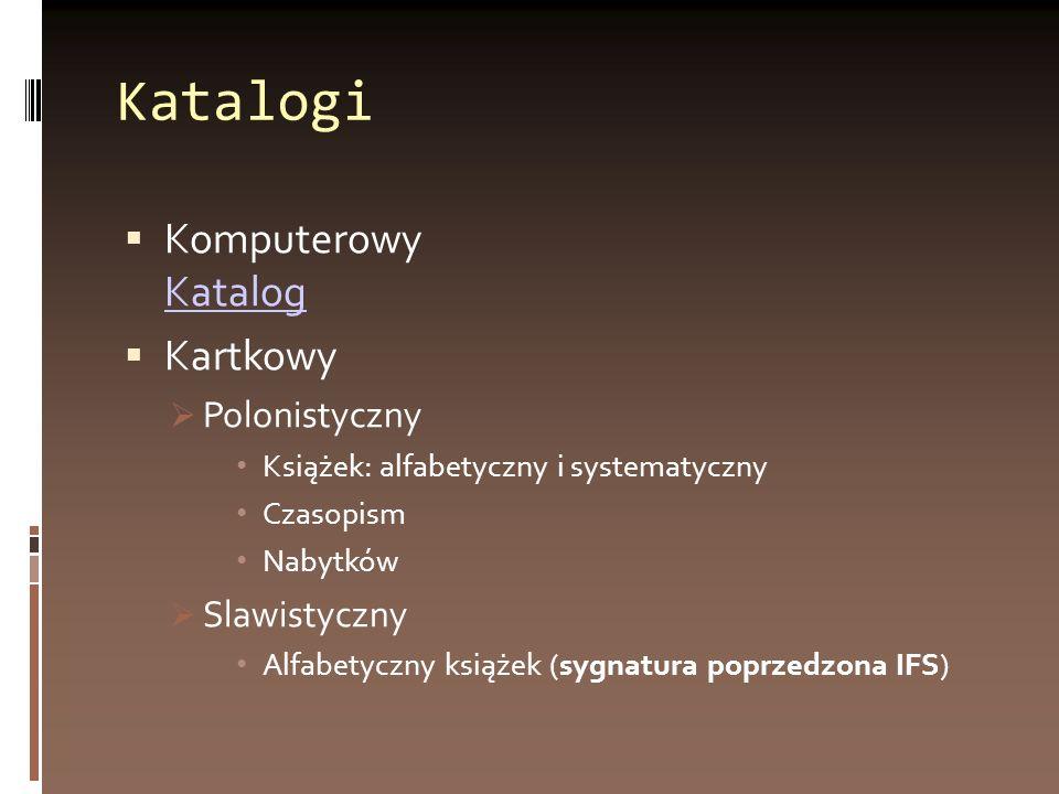 Katalogi Komputerowy Katalog Katalog Kartkowy Polonistyczny Książek: alfabetyczny i systematyczny Czasopism Nabytków Slawistyczny Alfabetyczny książek