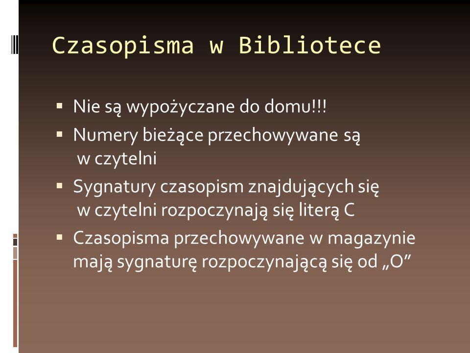 Czasopisma w Bibliotece Nie są wypożyczane do domu!!.