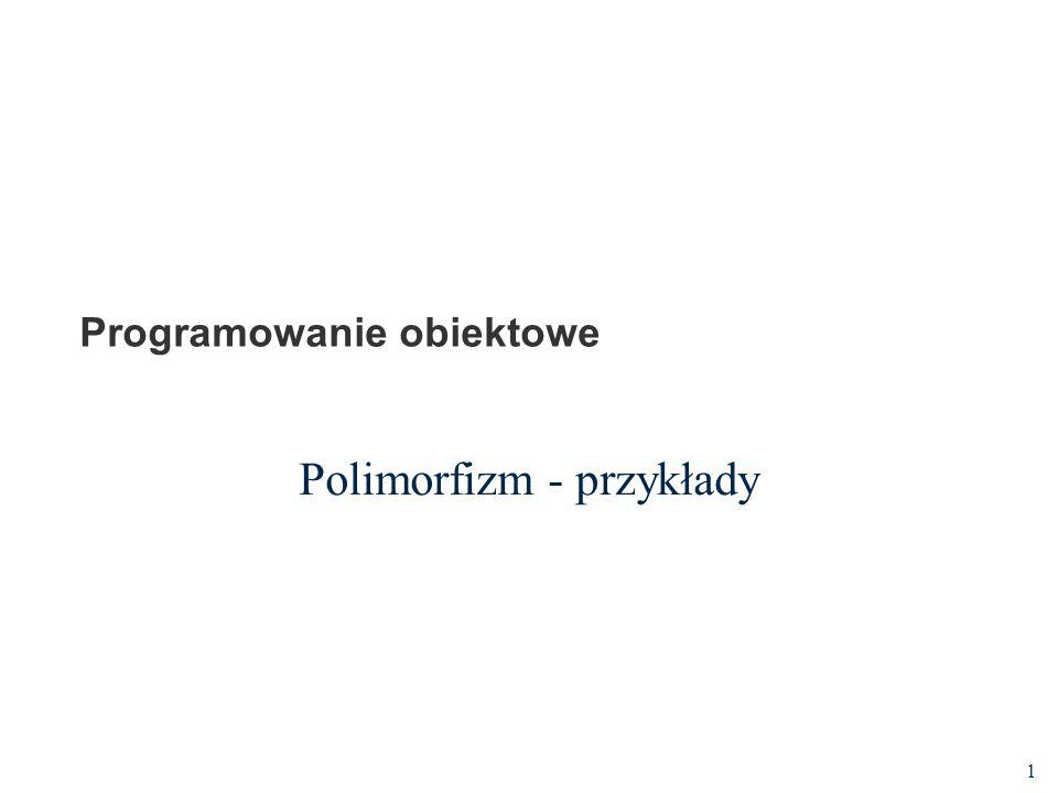 1 Programowanie obiektowe Polimorfizm - przykłady