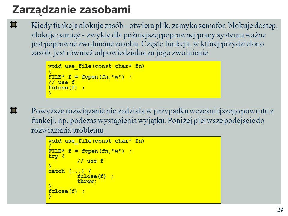 29 Zarządzanie zasobami Kiedy funkcja alokuje zasób - otwiera plik, zamyka semafor, blokuje dostęp, alokuje pamięć - zwykle dla późniejszej poprawnej