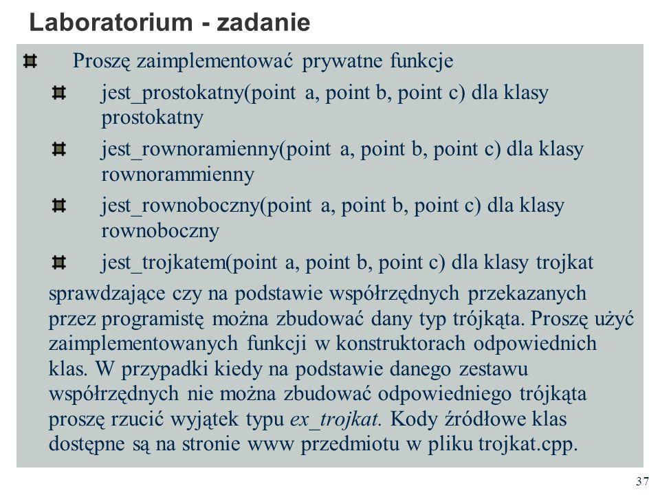 37 Laboratorium - zadanie Proszę zaimplementować prywatne funkcje jest_prostokatny(point a, point b, point c) dla klasy prostokatny jest_rownoramienny