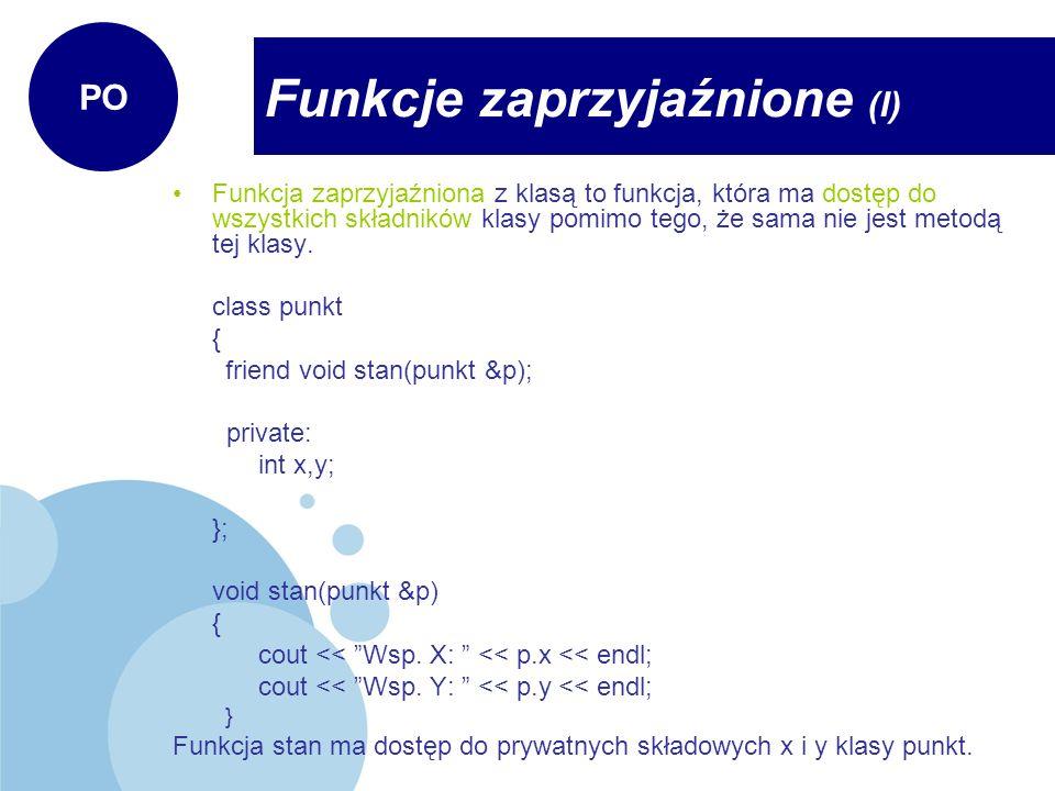 Funkcja zaprzyjaźniona z klasą to funkcja, która ma dostęp do wszystkich składników klasy pomimo tego, że sama nie jest metodą tej klasy. class punkt