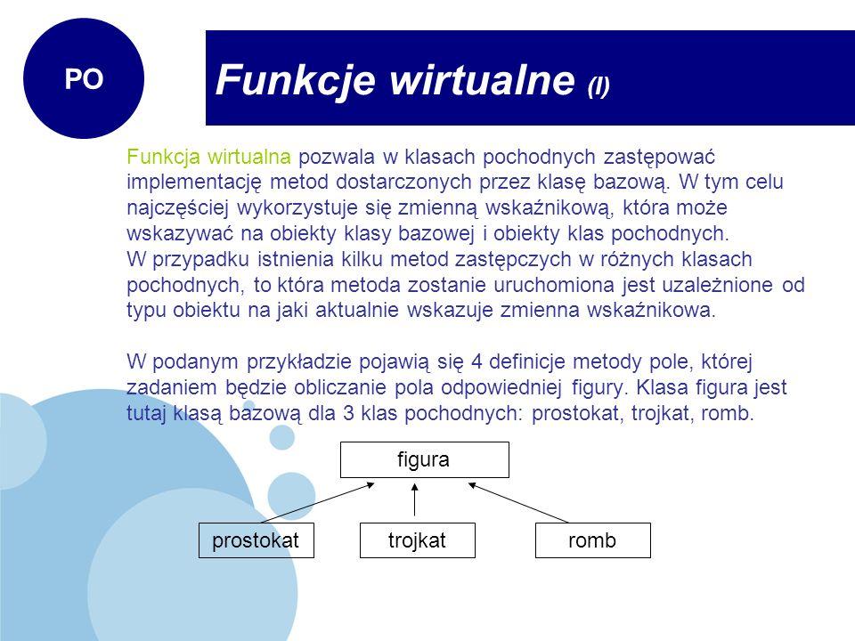 Funkcja wirtualna pozwala w klasach pochodnych zastępować implementację metod dostarczonych przez klasę bazową. W tym celu najczęściej wykorzystuje si