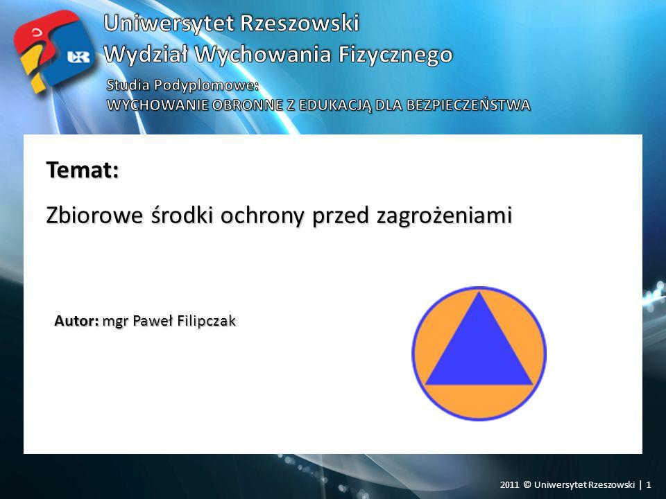 2011 © Uniwersytet Rzeszowski | 1 Temat: Autor: mgr Paweł Filipczak Zbiorowe środki ochrony przed zagrożeniami