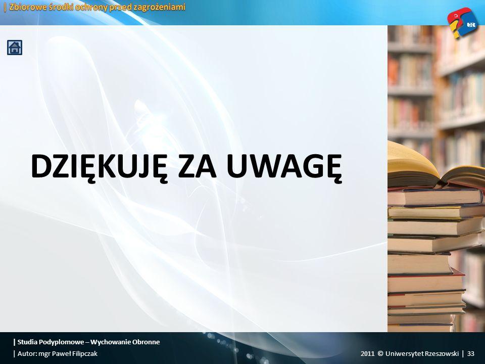 | Studia Podyplomowe – Wychowanie Obronne 2011 © Uniwersytet Rzeszowski | 33| Autor: mgr Paweł Filipczak DZIĘKUJĘ ZA UWAGĘ