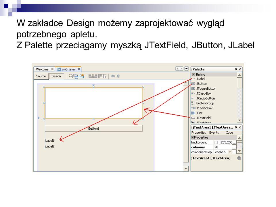 W zakładce Design możemy zaprojektować wygląd potrzebnego apletu. Z Palette przeciągamy myszką JTextField, JButton, JLabel