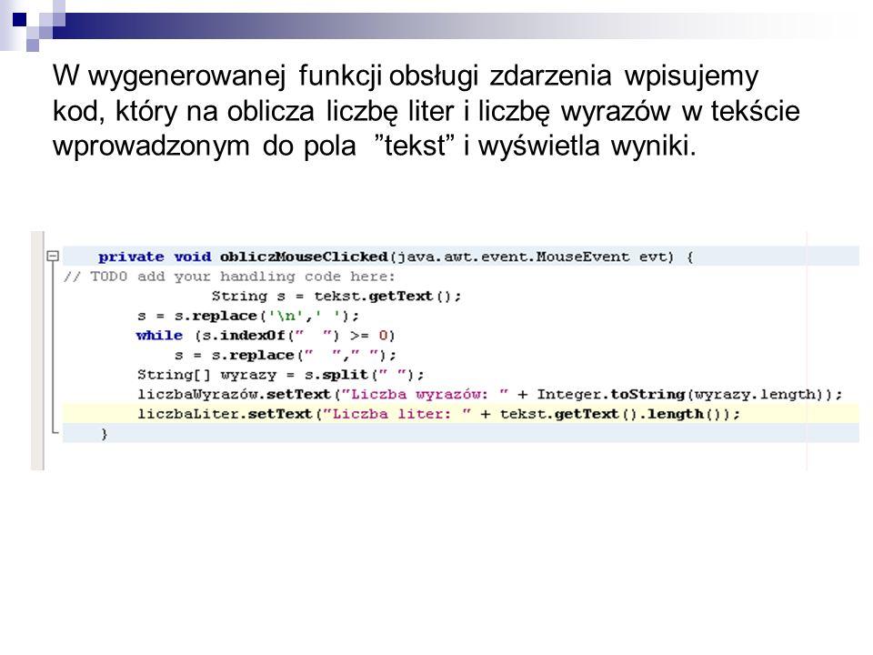 W wygenerowanej funkcji obsługi zdarzenia wpisujemy kod, który na oblicza liczbę liter i liczbę wyrazów w tekście wprowadzonym do pola tekst i wyświet