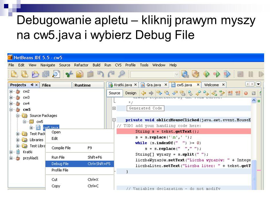 Debugowanie apletu – kliknij prawym myszy na cw5.java i wybierz Debug File