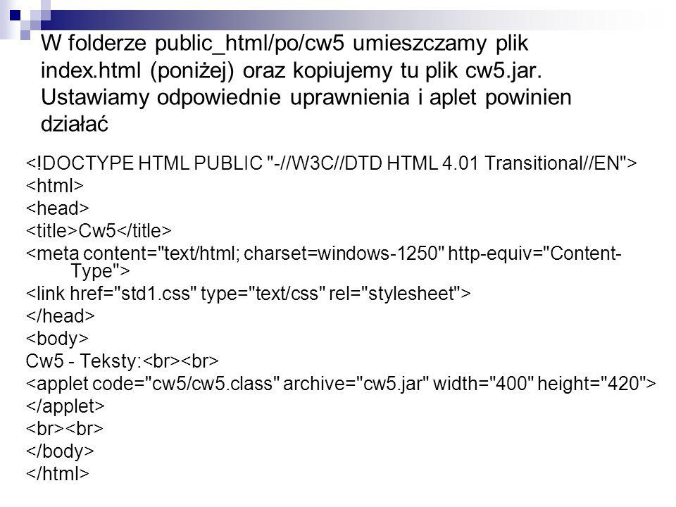 W folderze public_html/po/cw5 umieszczamy plik index.html (poniżej) oraz kopiujemy tu plik cw5.jar. Ustawiamy odpowiednie uprawnienia i aplet powinien