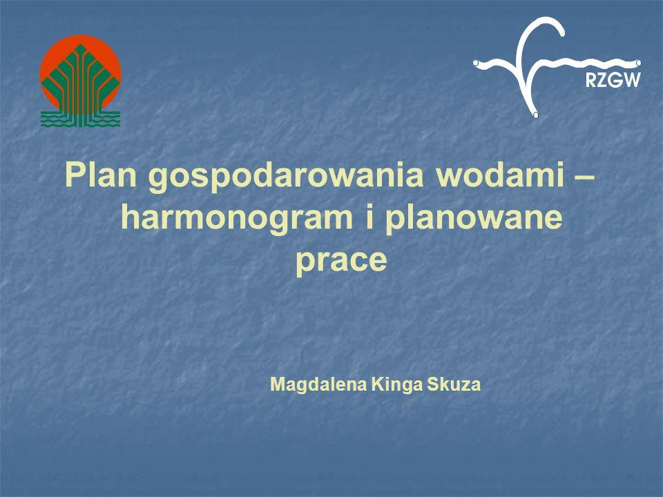Plan gospodarowania wodami – harmonogram i planowane prace Magdalena Kinga Skuza