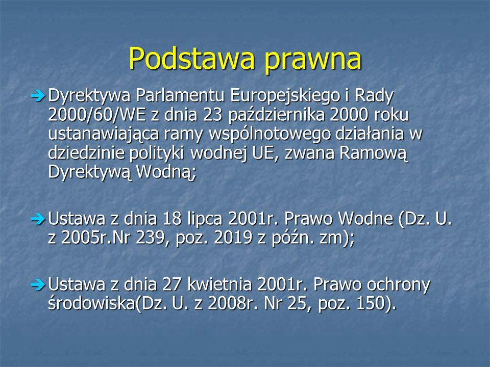 Podstawa prawna Dyrektywa Parlamentu Europejskiego i Rady 2000/60/WE z dnia 23 października 2000 roku ustanawiająca ramy wspólnotowego działania w dzi