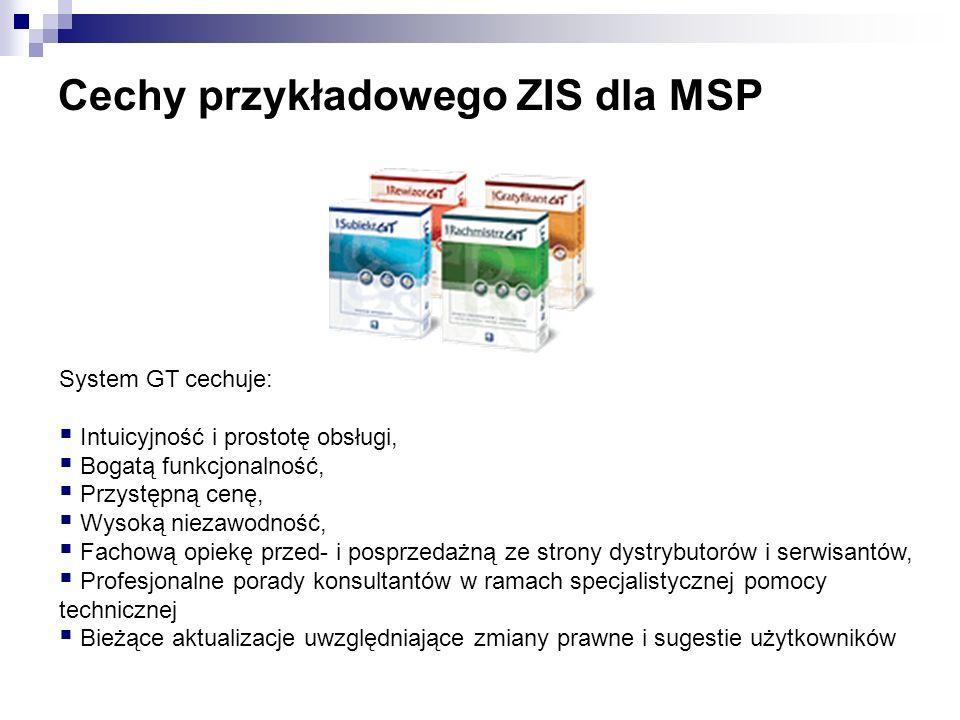 Cechy przykładowego ZIS dla MSP System GT cechuje: Intuicyjność i prostotę obsługi, Bogatą funkcjonalność, Przystępną cenę, Wysoką niezawodność, Facho
