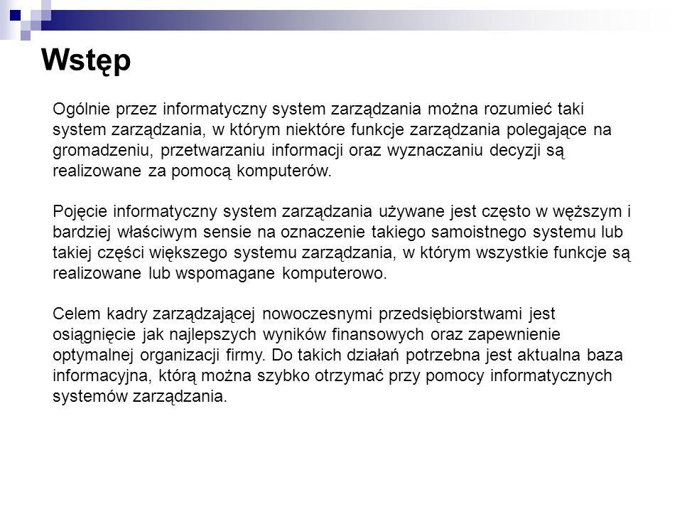 Wstęp Ogólnie przez informatyczny system zarządzania można rozumieć taki system zarządzania, w którym niektóre funkcje zarządzania polegające na groma
