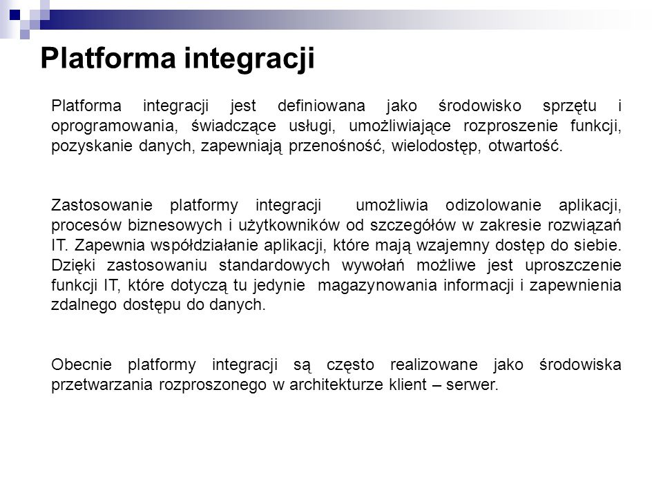 Platforma integracji Platforma integracji jest definiowana jako środowisko sprzętu i oprogramowania, świadczące usługi, umożliwiające rozproszenie fun