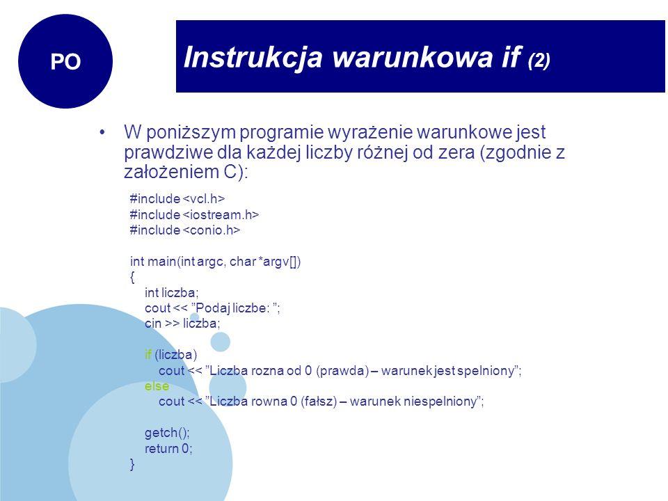 Instrukcja warunkowa if (2) PO W poniższym programie wyrażenie warunkowe jest prawdziwe dla każdej liczby różnej od zera (zgodnie z założeniem C): #in