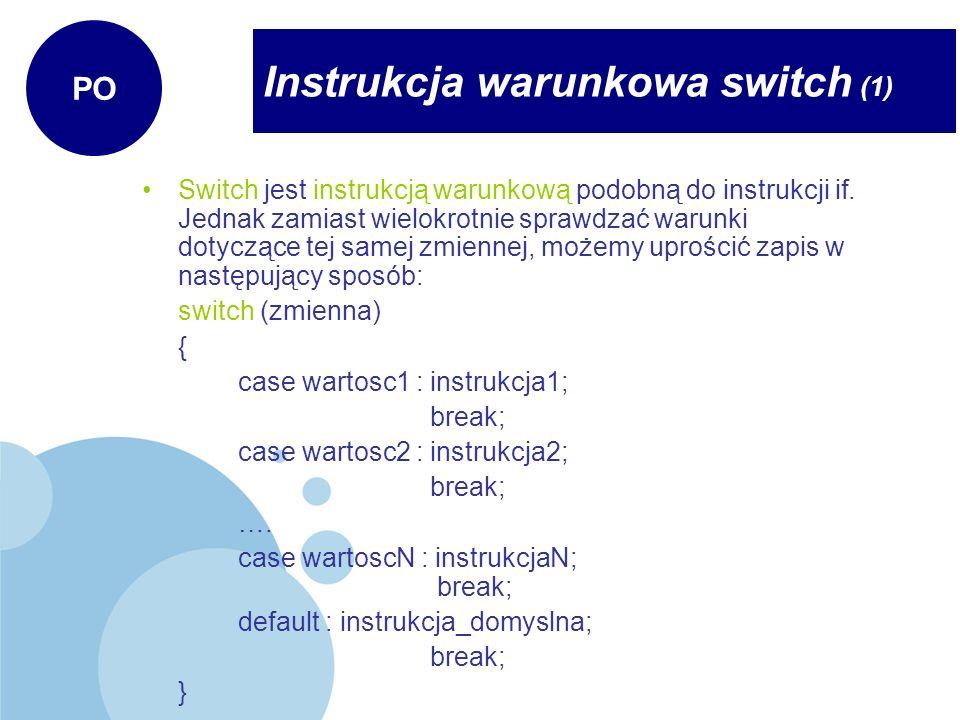 Instrukcja warunkowa switch (1) PO Switch jest instrukcją warunkową podobną do instrukcji if. Jednak zamiast wielokrotnie sprawdzać warunki dotyczące