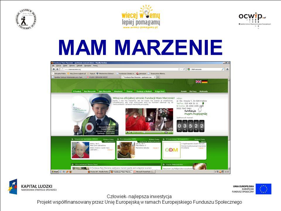 Człowiek- najlepsza inwestycja Projekt współfinansowany przez Unię Europejską w ramach Europejskiego Funduszu Społecznego MAM MARZENIE