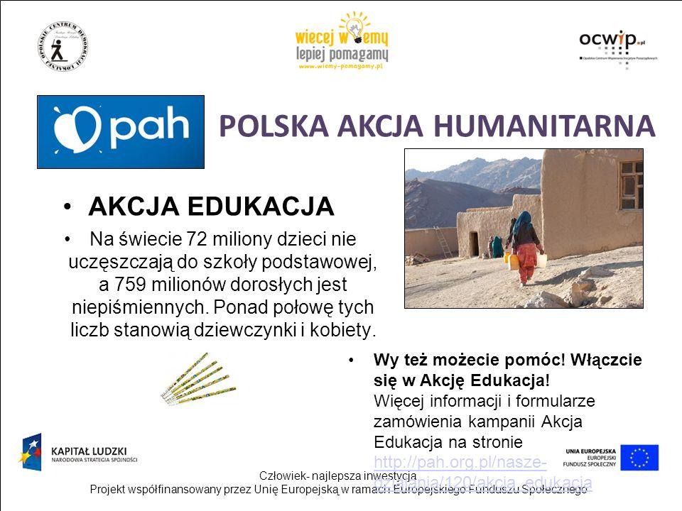 Człowiek- najlepsza inwestycja Projekt współfinansowany przez Unię Europejską w ramach Europejskiego Funduszu Społecznego POLSKA AKCJA HUMANITARNA AKC