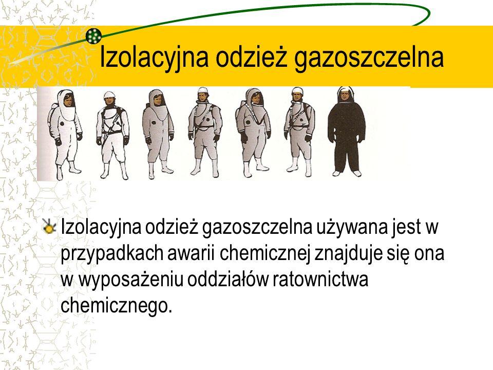 Izolacyjna odzież gazoszczelna Izolacyjna odzież gazoszczelna używana jest w przypadkach awarii chemicznej znajduje się ona w wyposażeniu oddziałów ra