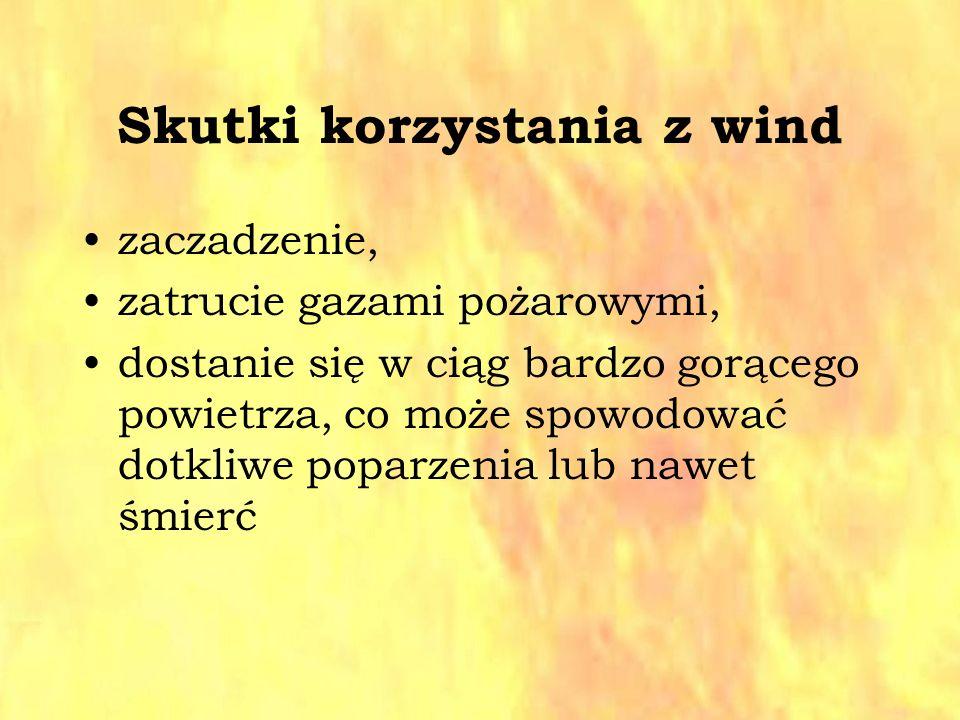 Skutki korzystania z wind zaczadzenie, zatrucie gazami pożarowymi, dostanie się w ciąg bardzo gorącego powietrza, co może spowodować dotkliwe poparzen