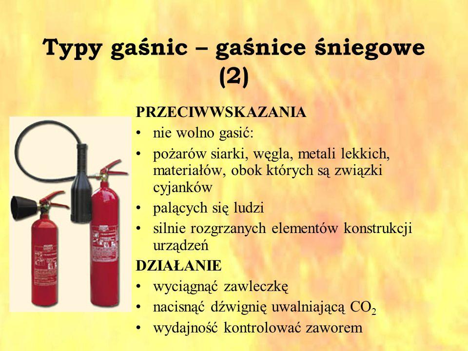 Typy gaśnic – gaśnice śniegowe (2) PRZECIWWSKAZANIA nie wolno gasić: pożarów siarki, węgla, metali lekkich, materiałów, obok których są związki cyjank