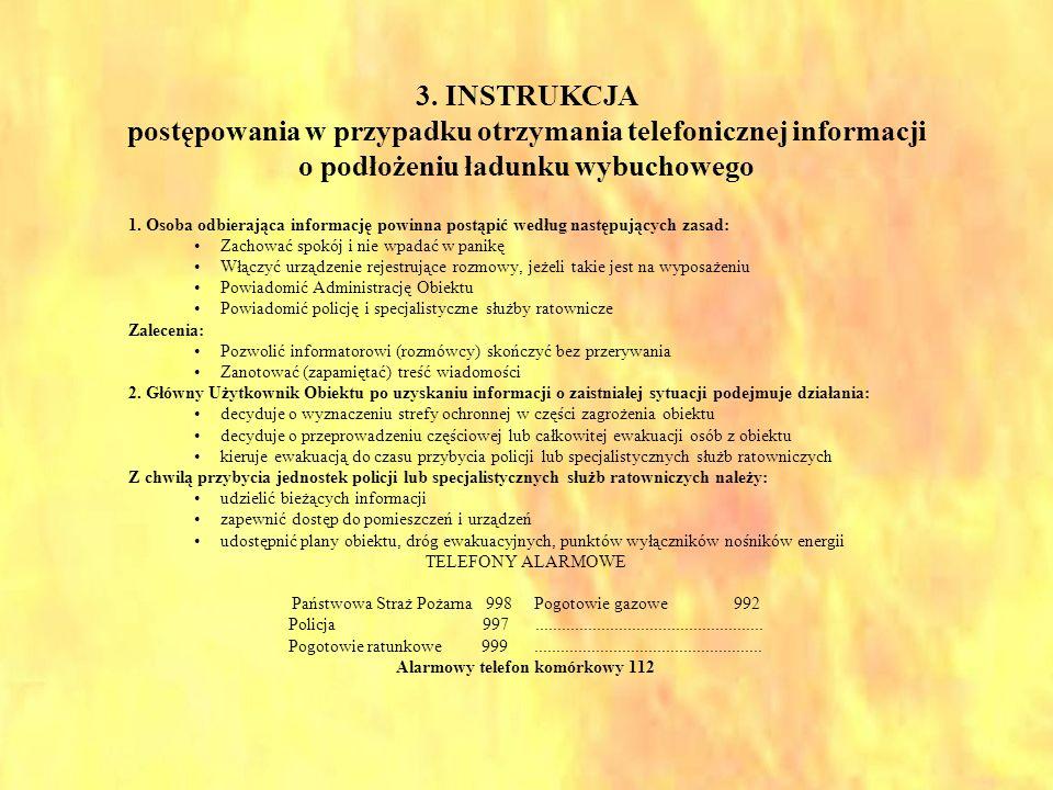 3. INSTRUKCJA postępowania w przypadku otrzymania telefonicznej informacji o podłożeniu ładunku wybuchowego 1. Osoba odbierająca informację powinna po
